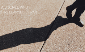 A Disciple Who has Learned Christ